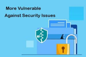 more vulnerable against security issues