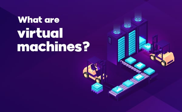 What are virtual machines