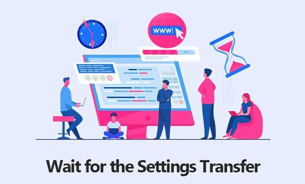Wait for the Settings Transfer