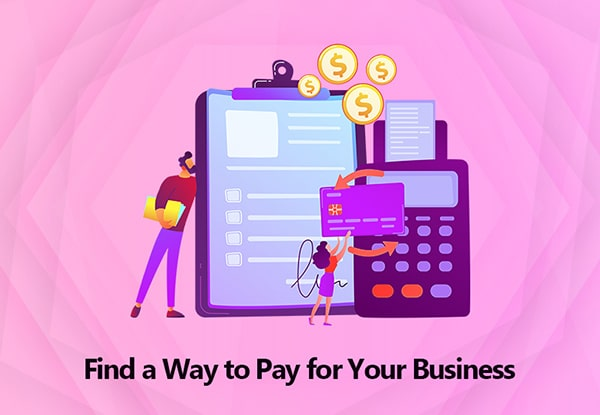 Find a Way to Pay for Your Business