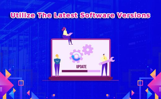 Utilize The Latest Software Versions