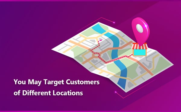 You May Target Customers of Different LocationsYou May Target Customers of Different Locations
