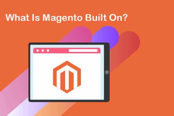 what is magento built on